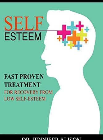 Self-Esteem: Fast Proven Treatment for Recovery from Low Self-Esteem